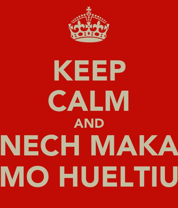 KEEP CALM AND NECH MAKA MO HUELTIU