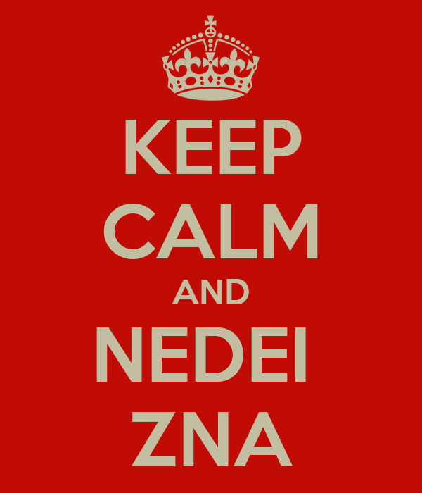 KEEP CALM AND NEDEI  ZNA