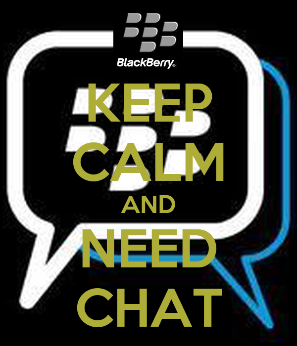 KEEP CALM AND NEED CHAT