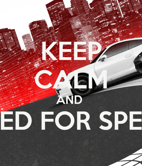 KEEP CALM AND  NEED FOR SPEED