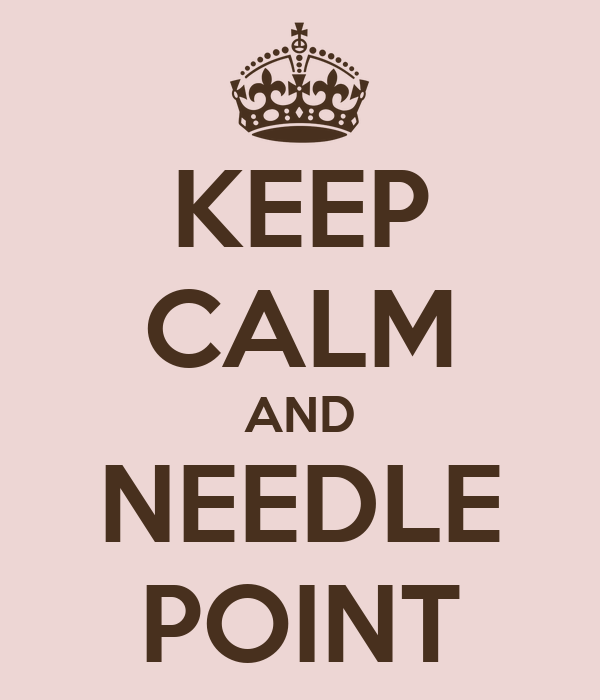 KEEP CALM AND NEEDLE POINT