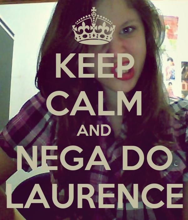 KEEP CALM AND NEGA DO LAURENCE