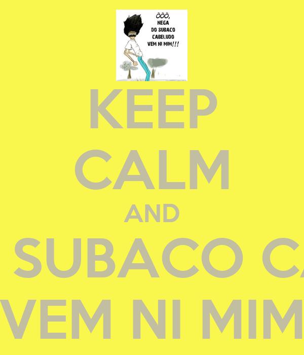 KEEP CALM AND NEGA DO SUBACO CABELUDO VEM NI MIM