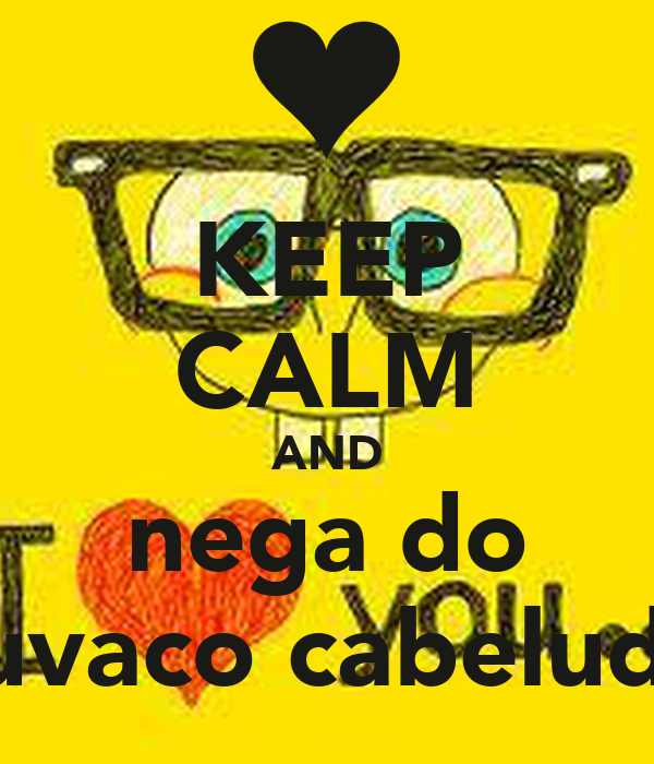 KEEP CALM AND nega do suvaco cabeludo