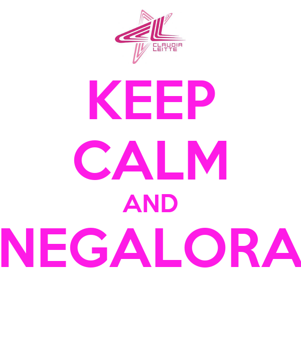 KEEP CALM AND NEGALORA