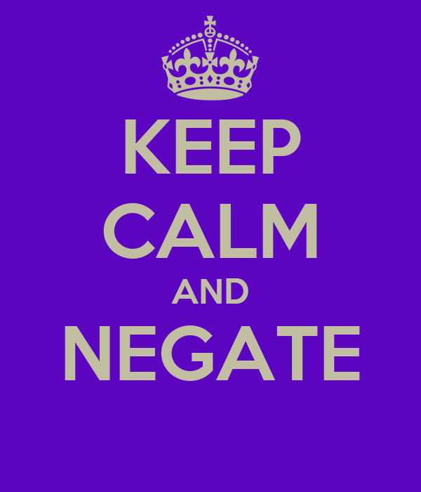 KEEP CALM AND NEGATE