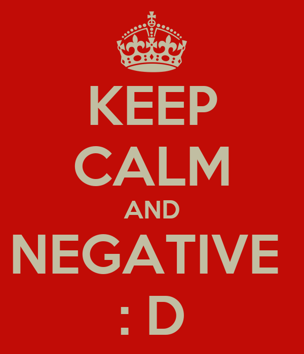 KEEP CALM AND NEGATIVE  : D