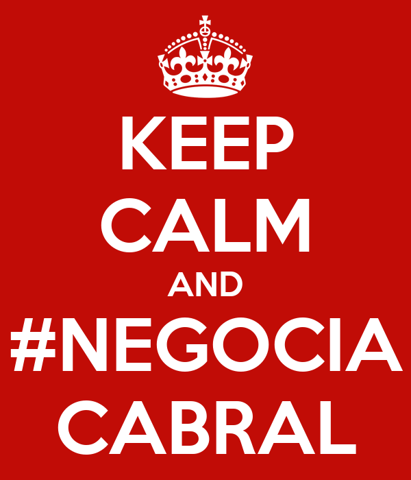 KEEP CALM AND #NEGOCIA CABRAL