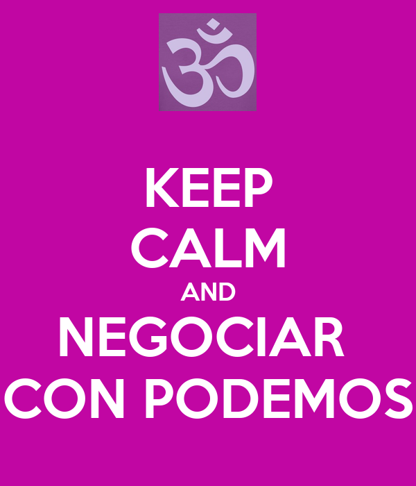 KEEP CALM AND NEGOCIAR  CON PODEMOS