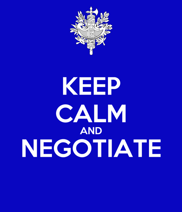 KEEP CALM AND NEGOTIATE