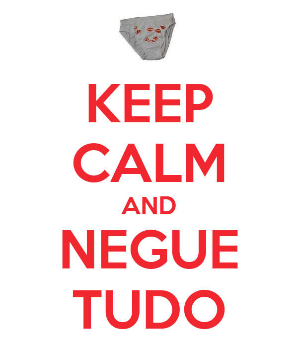 KEEP CALM AND NEGUE TUDO