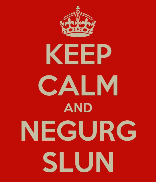 KEEP CALM AND NEGURG SLUN