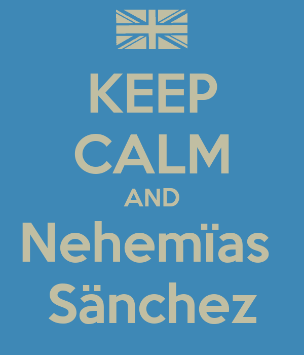 KEEP CALM AND Nehemïas  Sänchez