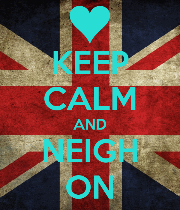 KEEP CALM AND NEIGH ON