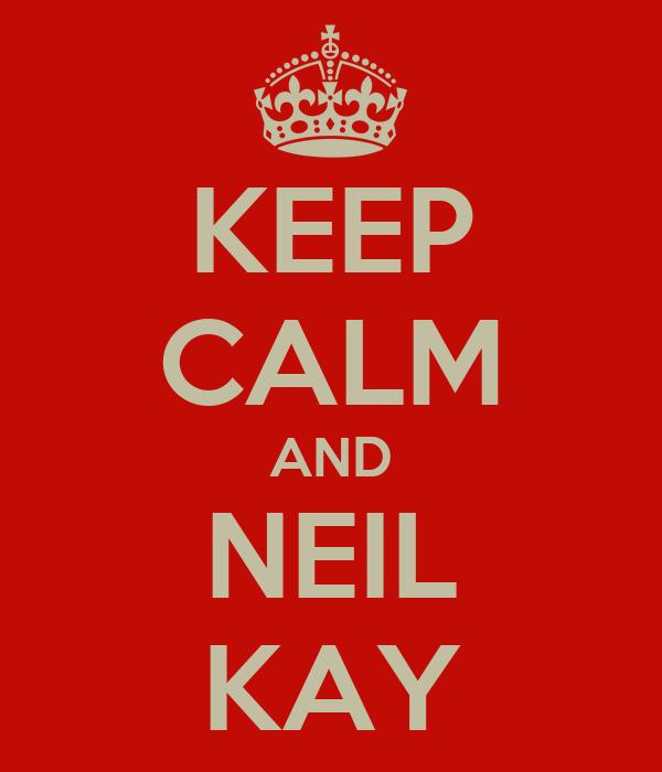 KEEP CALM AND NEIL KAY