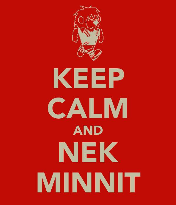 KEEP CALM AND NEK MINNIT