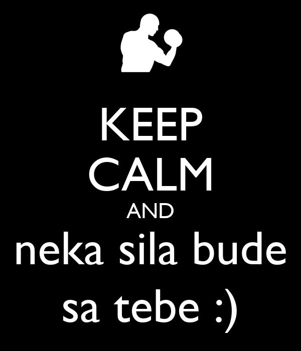 KEEP CALM AND neka sila bude sa tebe :)