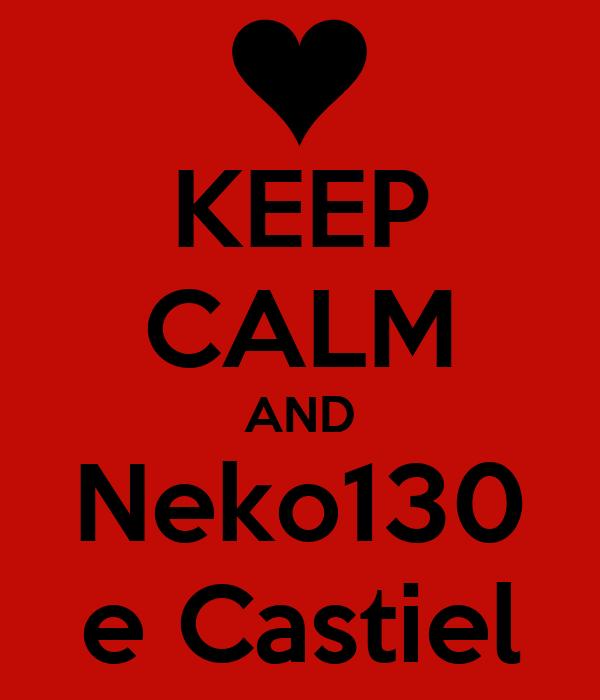 KEEP CALM AND Neko130 e Castiel