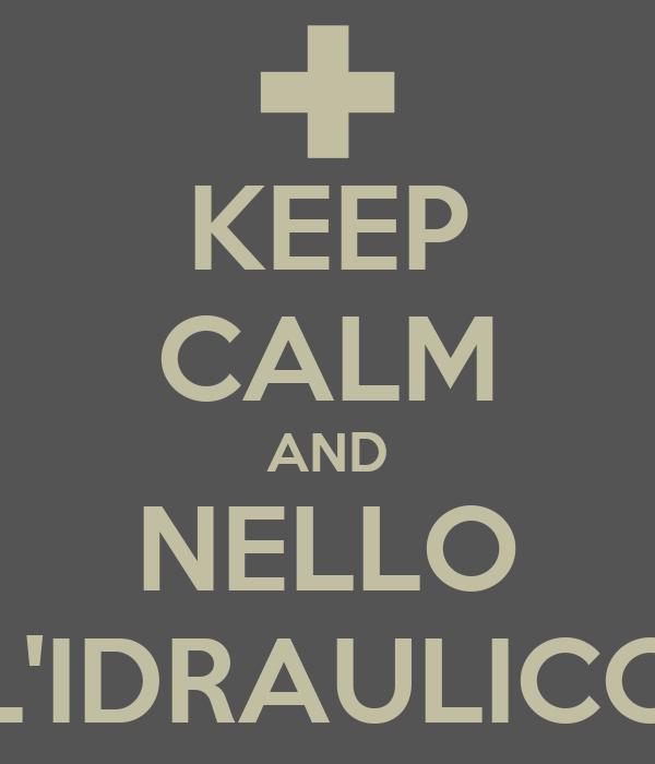 KEEP CALM AND NELLO L'IDRAULICO