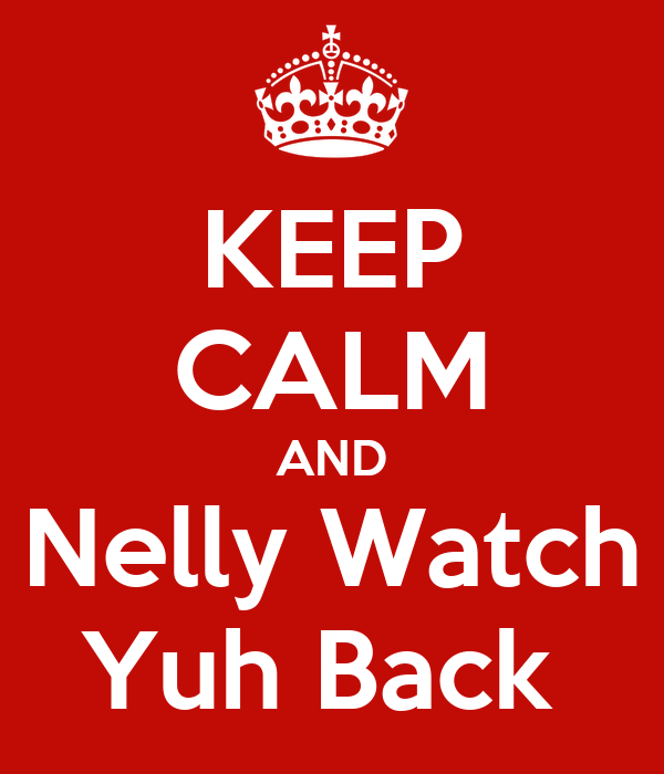 KEEP CALM AND Nelly Watch Yuh Back