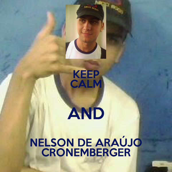 KEEP CALM AND NELSON DE ARAÚJO CRONEMBERGER