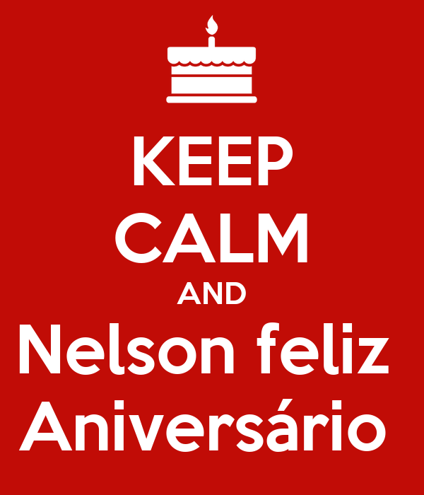KEEP CALM AND Nelson feliz  Aniversário