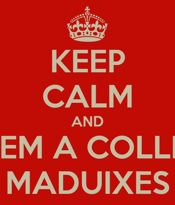 KEEP CALM AND NEM A COLLIR MADUIXES