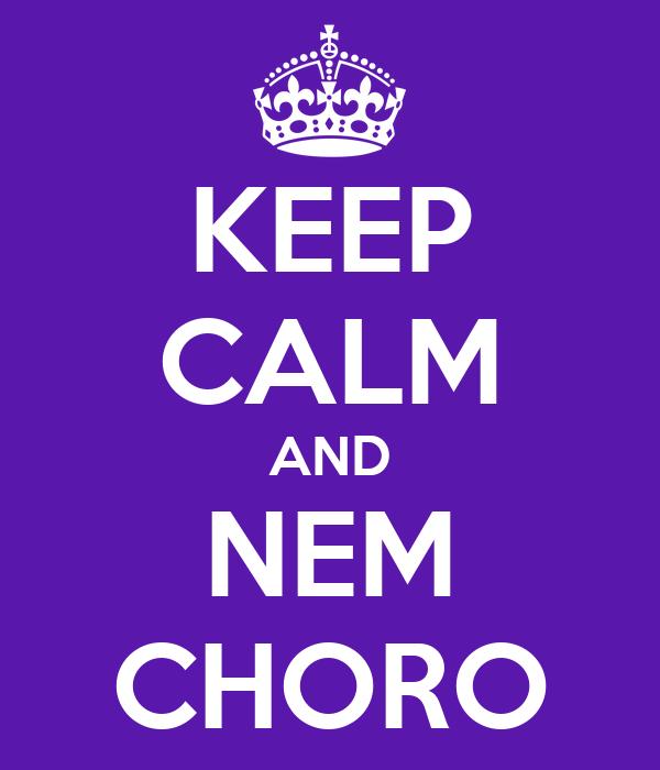 KEEP CALM AND NEM CHORO