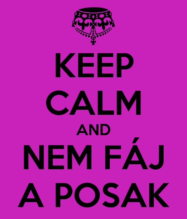 KEEP CALM AND NEM FÁJ A POSAK