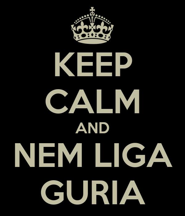 KEEP CALM AND NEM LIGA GURIA