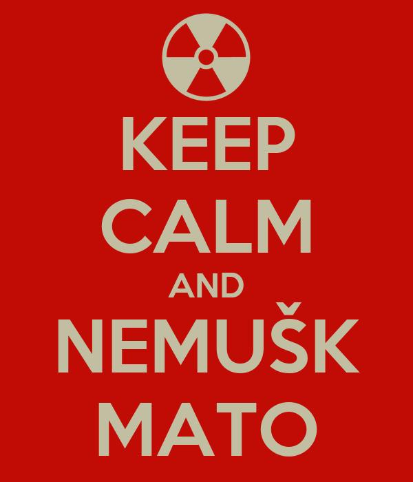 KEEP CALM AND NEMUŠK MATO