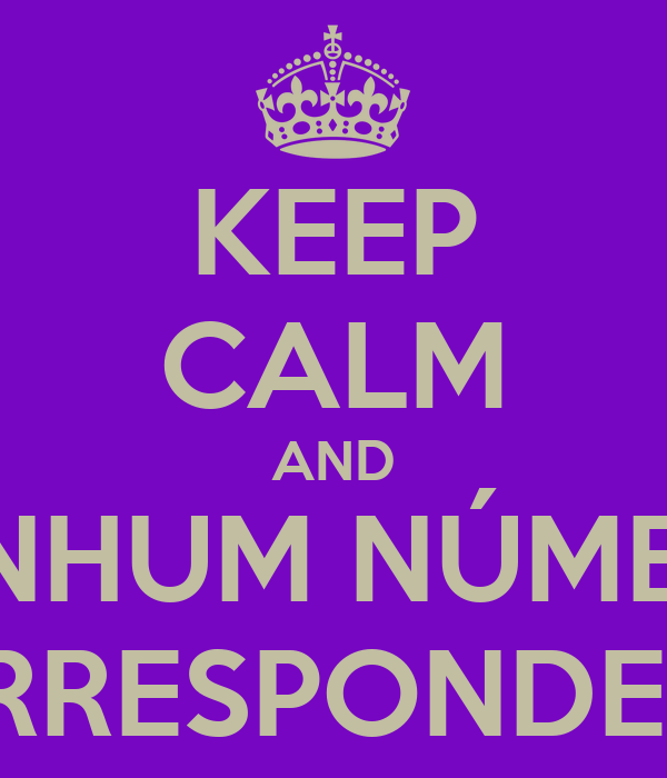KEEP CALM AND NENHUM NÚMERO CORRESPONDENTE