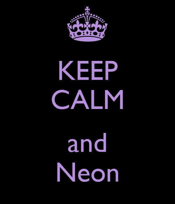 KEEP CALM  and Neon