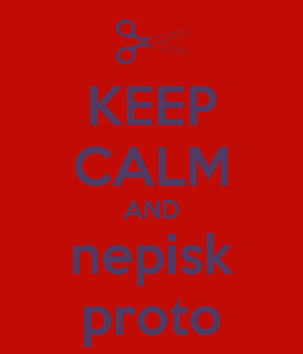 KEEP CALM AND nepisk proto
