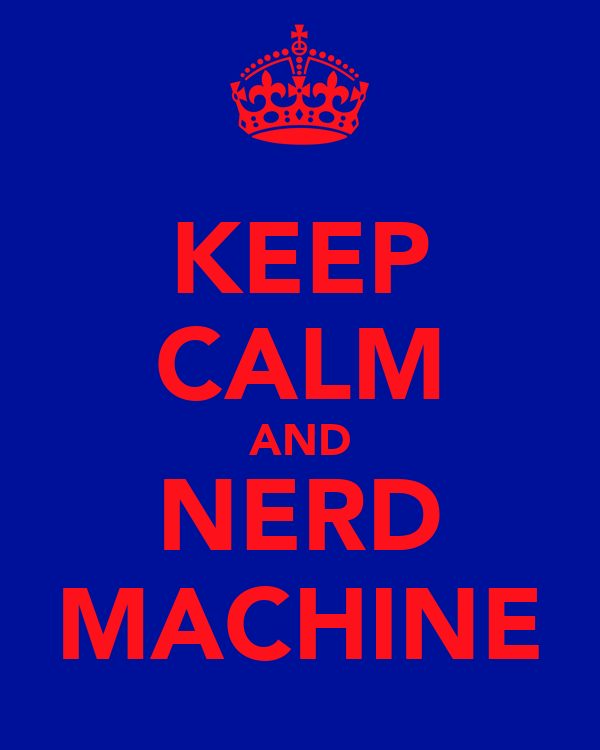 KEEP CALM AND NERD MACHINE