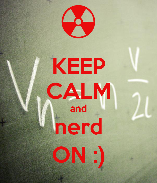 KEEP CALM and nerd ON :)