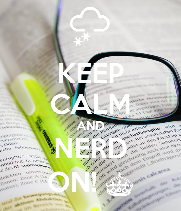 KEEP CALM AND NERD ON! ^