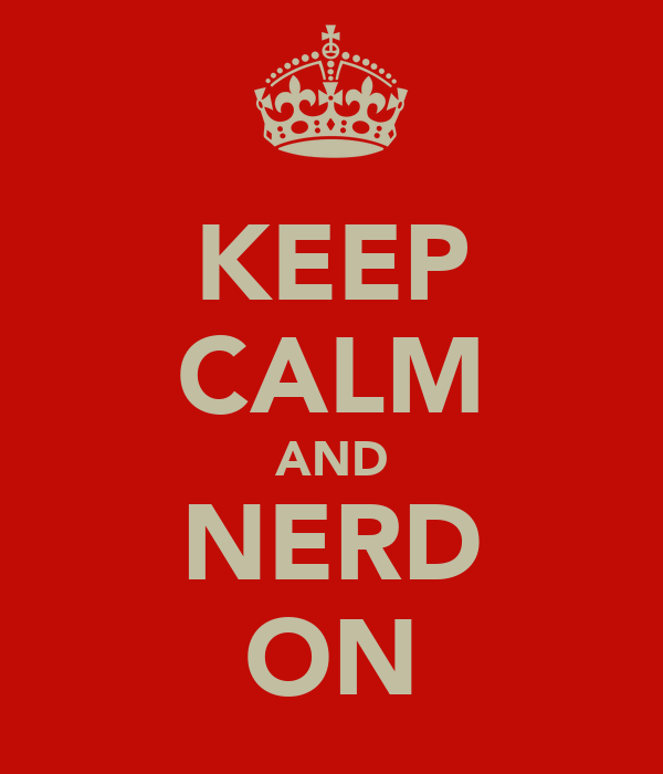 KEEP CALM AND NERD ON