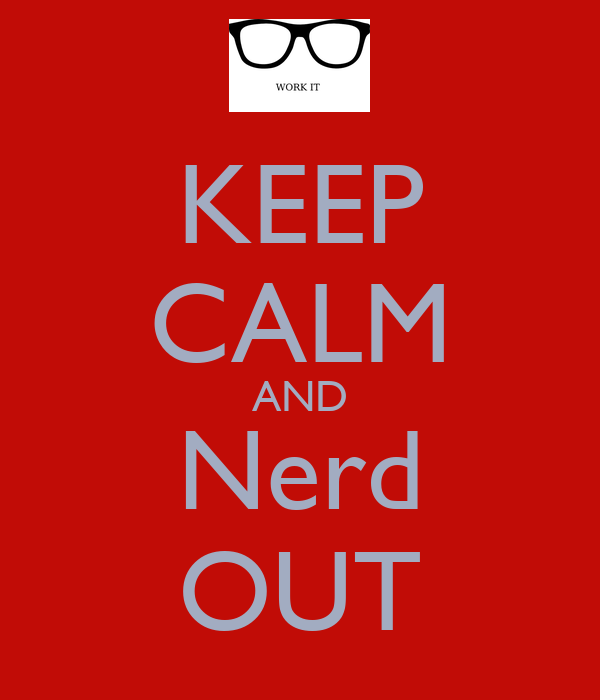 KEEP CALM AND Nerd OUT