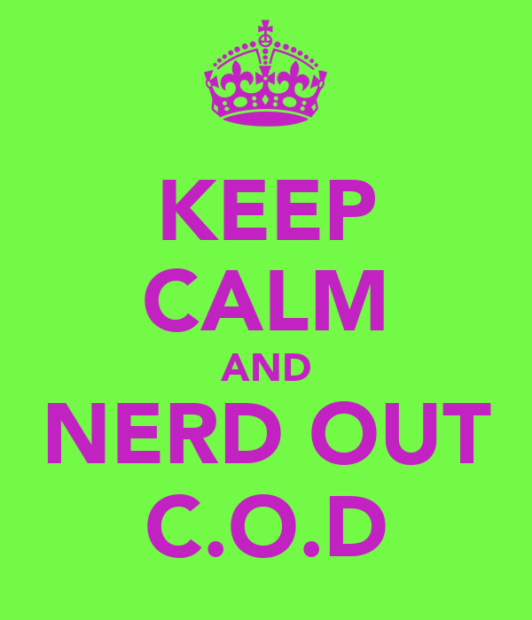 KEEP CALM AND NERD OUT C.O.D