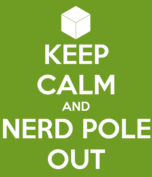 KEEP CALM AND NERD POLE OUT