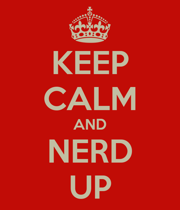 KEEP CALM AND NERD UP