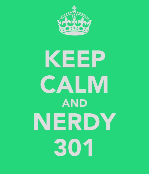 KEEP CALM AND NERDY 301