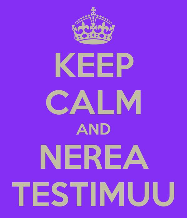 KEEP CALM AND NEREA TESTIMUU