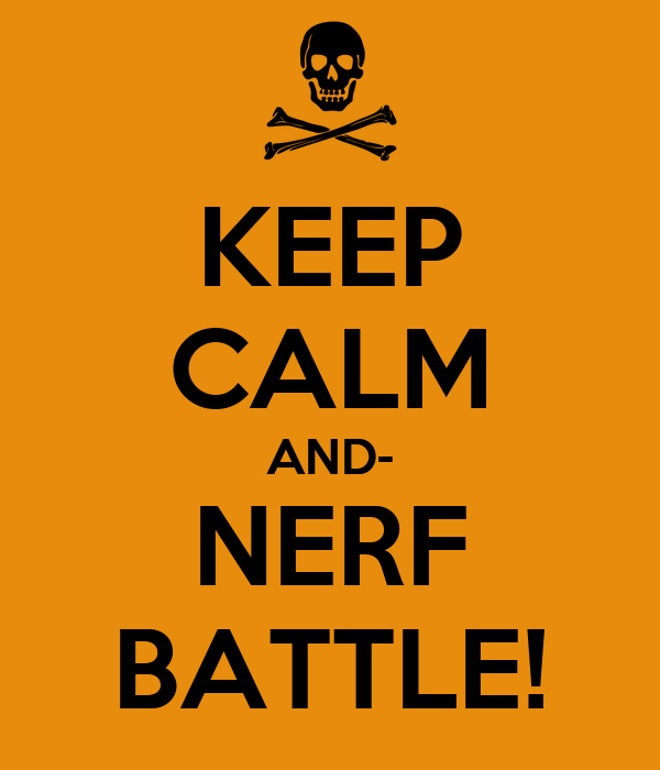 KEEP CALM AND- NERF BATTLE!
