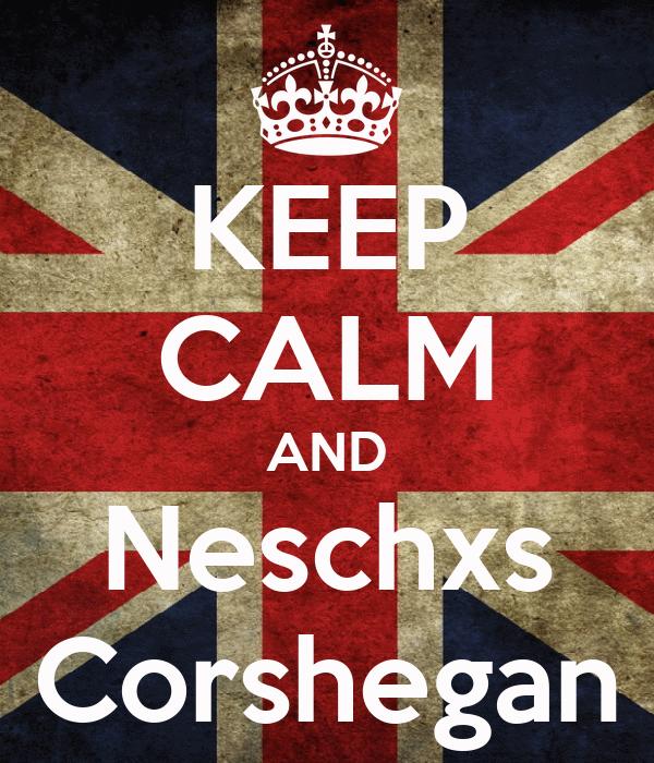 KEEP CALM AND Neschxs Corshegan