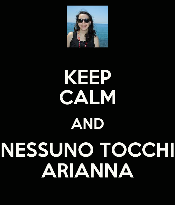 KEEP CALM AND NESSUNO TOCCHI ARIANNA