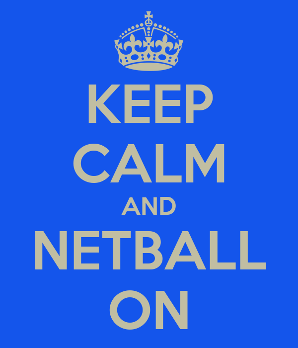 KEEP CALM AND NETBALL ON