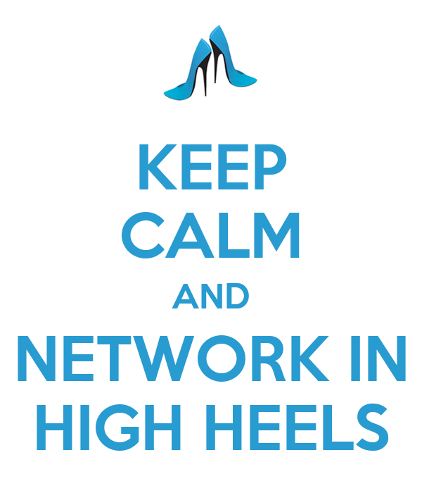 KEEP CALM AND NETWORK IN HIGH HEELS