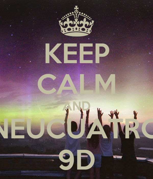 KEEP CALM AND NEUCUATRO 9D